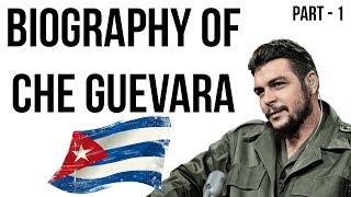 Che Guevara biography चे ग्वेरा की जीवनी Iconic leftist & revolutionary of Cuban Revolution Part 1