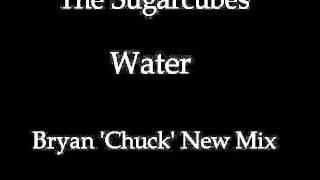 The Sugarcubes - Water Bryan 'Chuck' New Mix