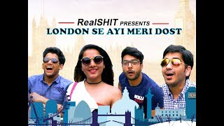 London Se Ayi Meri Dost | RealSHIT