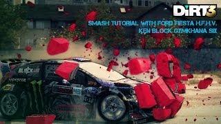 DiRT 3: Smash Tutorial with Ford Fiesta H.F.H.V. - Ken Block Gymkhana Six