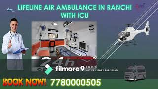 Come to Lifeline Air Ambulance in Ranchi for Emergency Transfer with Effort