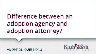 Adoption Questions: Difference between an adoption agency and adoption attorney?