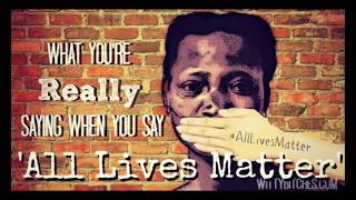 Dear All Lives Matter,