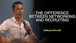 A Moment With JW | The Difference Between Networking And Recruiting