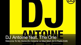 DJ Antoine feat. The One - Welcome To My Home (DJ Antoine vs Mad Mark 2k13 Radio Edit)
