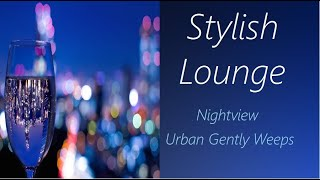 Chill Lounge [Nightview - Urban Gently Weeps] | ♫ RE ♫