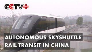 Autonomous Skyshuttle Rail Transit Put into Operation in Chongqing