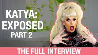 Katya: Exposed (The Full Interview) - Part 2