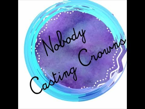 Nobody - Casting Crowns (Featuring Matthew West) Lyric Video