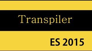 ES6 and Typescript Tutorial - 2 - Transpiler