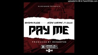 Shawn Rude ft. Mike Sherm, PT Mulah - Pay Me [Prod. OniiMadeThis]