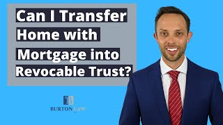 Can I Transfer My Home Into My Revocable Living Trust If I Have a Mortgage on the Property?