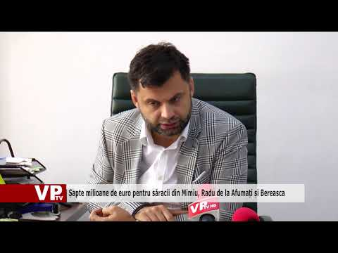 Șapte milioane de euro pentru săracii din Mimiu, Radu de la Afumați și Bereasca