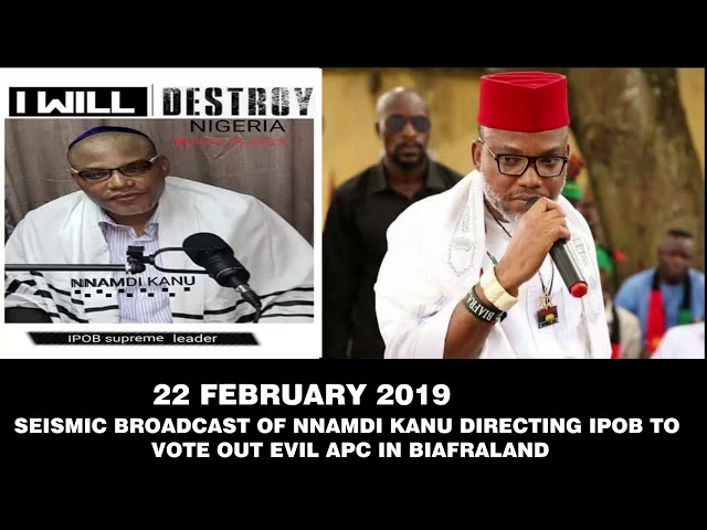 22 FEBRUARY 2019 - SEISMIC BROADCAST OF NNAMDI KANU DIRECTING IPOB TO VOTE OUT EVIL APC IN BIAFRALAND FOR KILLING INNOCENT AND UNARMED BIAFRANS