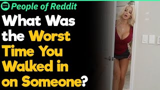 What Was the Worst Time You Walked in on Someone?   People Stories #568