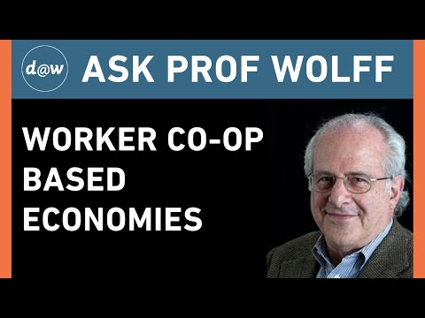 AskProfWolff: Worker Co-op Based Economies