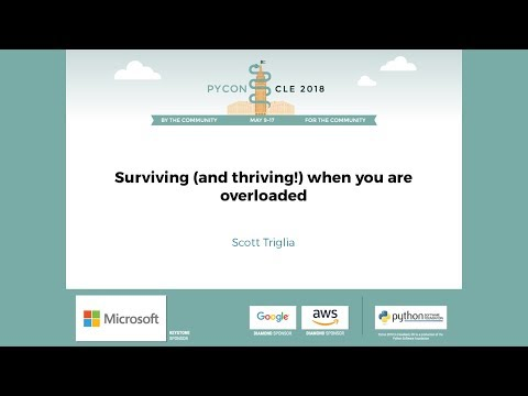 Scott Triglia - Surviving (and thriving!) when you are overloaded - PyCon 2018