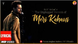 Unplugged Version of Meri Kahani - Atif Aslam - Lyrical Video