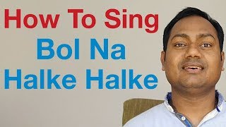 Bol Na Halke Halke Singing Lesson - YouTube