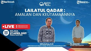 OASE: Kapan Datangnya Lailatul Qadar? Apa Amalan dan Keutamaannya?