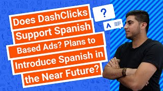 Does DashClicks Support Spanish Based Ads? Plans to Introduce Spanish in the Near Future?