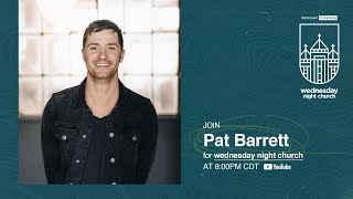 Wednesday Night Church with Pat Barrett