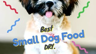 Best Dry Dog Food for Small Dogs (buying Guide)