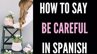 How Do You Say 'Be Careful' In Spanish-Ten Cuidado