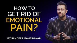 How to get rid of Emotional Pain? By Sandeep Maheshwari | Hindi