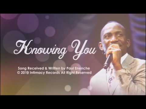 Download KNOWING YOU *song* Dr Pastor Paul Enenche HD Mp4 3GP Video and MP3