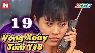 Vòng Xoáy Tình Yêu - Tập 19 | Phim Tình Cảm Việt Nam 2017