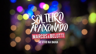 Solteiro Apaixonado - Marcos e Belutti (Video)