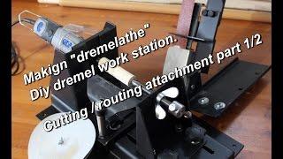 Metal Working Making Dremelathe Cutting / Routing Attachment Part 1/2  Workstation Part 4