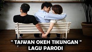 TAIWAN OKEH TIKUNGAN LAGU #PARODI