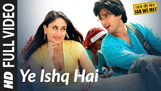 Full Video: Yeh Ishq Hai | Jab We Met | Kareena Kapoor