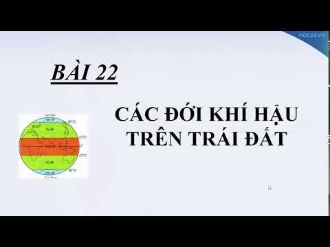 Địa 6 - Bài 22: CÁC ĐỚI KHÍ HẬU TRÊN TRÁI ĐẤT