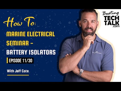 How To: Marine Electrical Seminar - Battery Isolators - Episode 11