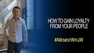 A Moment With JW   How To Gain Loyalty From Your People