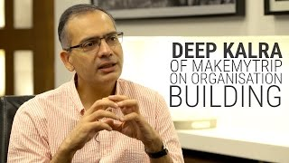 Deep Kalra of Makemytrip on organisation building