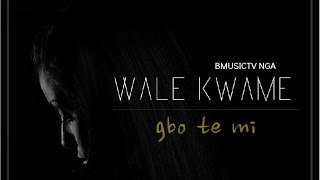 Wale Kwame - Gbo Te Mi  (OFFICIAL AUDIO 2014)