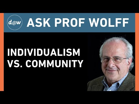 Ask Prof Wolff: Individualism vs. Community