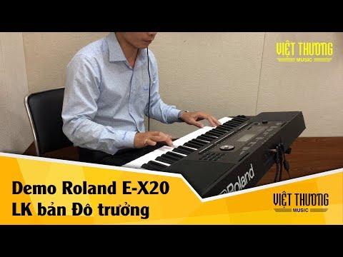 Demo organ Roland E-X20 phiên bản liên khúc Đô trưởng nhiều ca khúc