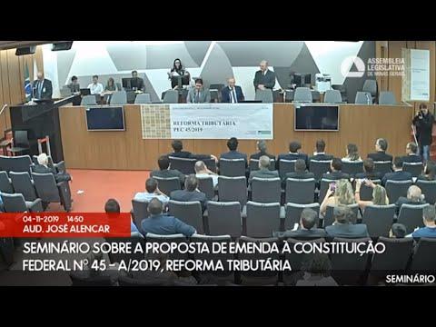 Comissão Especial Reforma Tributária - Assembléia Legislativa de MG - PEC 45/2019 - 04/11/19