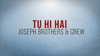 Tu Hi Hai - JBC Official Lyric Video [High Quality Mp3] | Asli Hip-Hop, Rap | Joseph Brothers & Crew