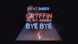 Gryffin   Bye Bye (ft. Ivy Adara) [Beat Saber   Expert+]