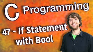 C Programming Tutorial 47 - How to Write If Statement with Bool