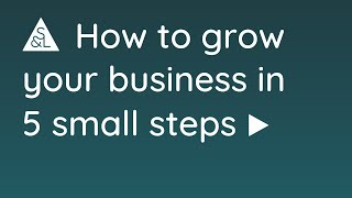 How to Grow Your Business in 5 Small Steps