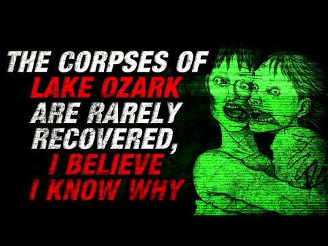 """The Corpses of Lake Ozark are Rarely Recovered, I Believe I Know Why"" Creepypasta"