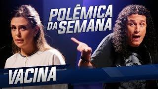 VACINA - POLÊMICA DA SEMANA