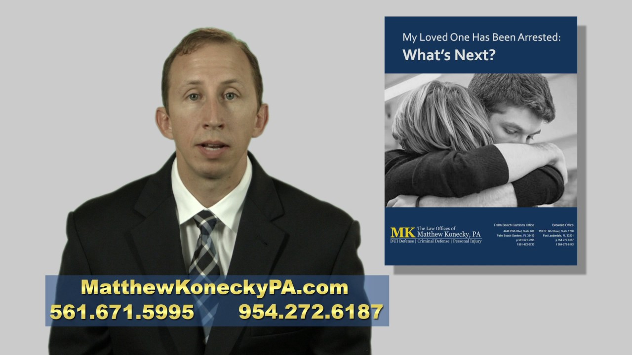 My Loved One has been Arrested , What's Next? | Palm Beach County, Florida | Matthew Konecky, P.A.